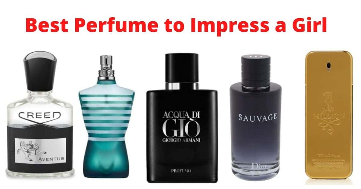 Top 10 Best Perfume to Impress a Girl in 2021